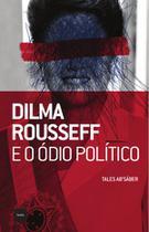 Livro - Dilma Rousseff e o ódio político -