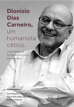 Livro - Dionisio Dias Carneiro, um Humanista Cético-Uma História da Formação de Jovens Economistas -