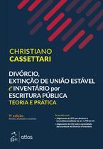 Livro - Divórcio, Extinção de União Estável e Inventário por Escritura Pública - Teoria e Prática -