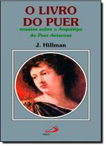 Livro do Puer, O: Ensaios Sobre o Arquétipo do Puer Aeternus - Paulus -