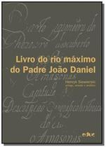 Livro do rio maximo do padre joao daniel - Educ - puc