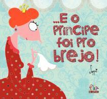 Livro - ...E o príncipe foi para o brejo! -