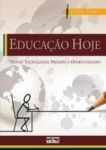 """Livro - Educação Hoje: """"Novas"""" Tecnologias, Pressões E Oportunidades -"""