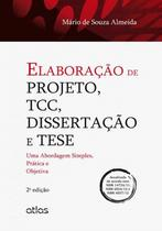 Livro - Elaboração De Projeto, Tcc, Dissertação E Tese: Uma Abordagem Simples, Prática E Objetiva -