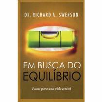 Livro Em Busca do Equilíbrio  Dr. Richard A. Swenson - BvBooks