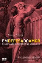 Livro - Em defesa do amor: Resgatando o romance no Século XXI -