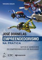 Livro - Empreendedorismo na Prática - Mitos e Verdades do Empreendedor de Sucesso -