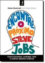 Livro - Encontre o próximo steve jobs - como encontrar, contratar, reter e cultivar talentos criativos como encontrar, c - Hsm - Hsm Editora  Alta Books