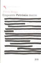 Livro - ENQUANTO PETRÔNIO MORRE -