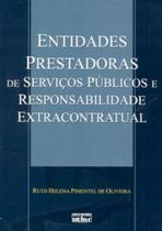 Livro - Entidades Prestadoras De Servicos Públicos E Responsabilidade Extracontratual -