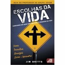 Livro Escolhas da Vida - (Guia do Professor do Grupo de Jovens)  Jim Britts - Bvbooks