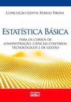 Livro - Estatística Básica: Para Os Cursos De Administração, Ciências Contábeis, Tecnológicos E De Gestão -
