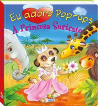 Livro - Eu adoro pop-ups! A princesa suricato -