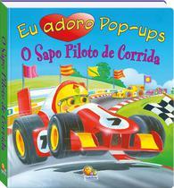 Livro - Eu adoro pop-ups! O sapo piloto de corrida -