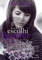 Livro - Eu Escolhi Respirar - Trilogia Breathing - Vol. 3 - Rebecca Donovan - Livros