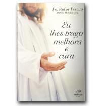 Livro Eu lhes Trago Melhora e Cura Padre Rufus e Marcio Mendes - Canção Nova -