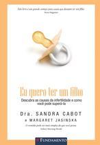 Livro - Eu Quero Ter Um Filho - Descubra As Causas Da Infertilidade E Como Superá-La -