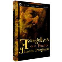 Livro Evangelhos Que Paulo Jamais Pregaria - Ciro Sanches Zibordi - CPAD -