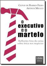 Livro - Executivo e o martelo, o reflexoes fora da caixa sobre etica nos negocios - Hsm - Hsm Editora  Alta Books