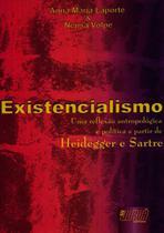 Livro - Existencialismo - Uma reflexão antropológica e política a partir de Heidegger e Sartre -