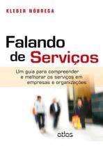 Livro - Falando De Serviços: Um Guia Para Compreender E Melhorar Os Serviços Em Empresas E Organizações -