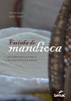 Livro - Farinha de mandioca: O sabor brasileiro e as receitas da Bahia -
