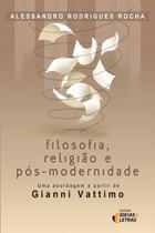 Livro - Filosofia, religião e pós-modernidade - Uma abordagem a partir de Gianni Vattimo