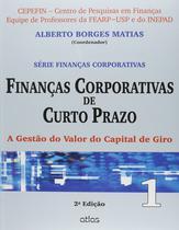 Livro - Finanças Corporativas De Curto Prazo: A Gestão Do Valor Do Capital De Giro - Vol.1 -