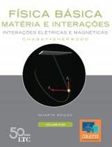 Livro - Física Básica: Matéria e Interações - Interações Elétricas e Magnéticas - Volume 2 -