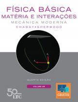 Livro - Física Básica: Matéria e Interações - Mecânica Moderna - Volume 1 -