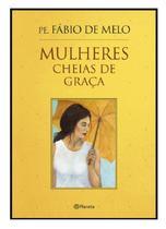 Livro Físico Mulheres Cheias de Graça Padre Fábio de Melo - Editora Planeta