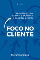 Livro - Foco no cliente: 9 estratégias para alcançar a excelência e encantar o cliente - Viseu -