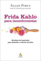 Livro - Frida Kahlo Para Inconformistas - Allan Percy - Livros