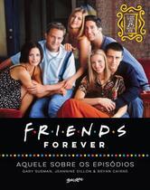 Livro - Friends forever – aquele sobre os episódios; o livro oficial dos 25 anos de Friends -