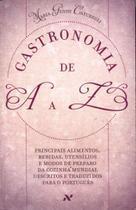 Livro - Gastronomia de A A Z - Principais alimentos, bebidas, utensílios e modos de preparo da cozinha mundial descritos e traduzidos para o português