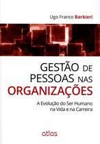 Livro - Gestão De Pessoas Nas Organizações: A Evolução Do Ser Humano Na Vida E Na Carreira -