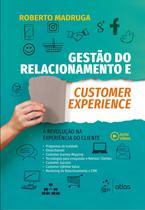 Livro - Gestão do Relacionamento e Customer Experience - A Revolução na Experiência do Cliente -