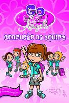 Livro - Go Girl Angels 01 - Confusão Na Equipe -
