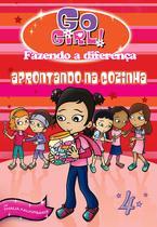 Livro - Go Girl Fazendo A Diferença 04 - Aprontando Na Cozinha -