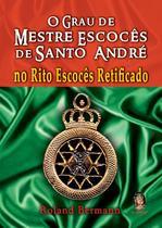Livro - Grau de mestre escocês de Santo André no Rito Escocês Retificado -