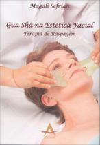 Livro Gua Sha na Estética Facial - Terapia de Raspagem - Magali Sefrían - Editora Andreoli
