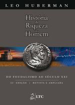 Livro - História da Riqueza do Homem - Do Feudalismo ao Século XXI -