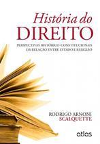Livro - História Do Direito: Perspectivas Histórico-Constitucionais Da Relação Entre Estado E Religião -