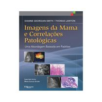 Livro - Imagens da Mama e Correlações Patológicas - Uma Abordagem Baseada em Padrões - Smith - Dilivros -