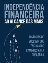 Livro - independencia financeira ao alcance das maos - 1 edicao - Editora DSOP