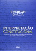 Livro - Interpretação Constitucional: A Resolução Das Conflitualidades Intrínsecas Da Norma Constitucional -
