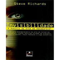 Livro - Invisibilidade: o Domínio da Arte de Desaparecer - Steve Richards - Editora Horizonte -