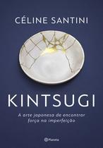 Livro - Kintsugi - A arte japonesa de encontrar força na imperfeição
