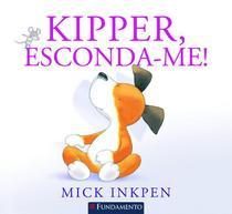 Livro - Kipper - Kipper, Esconda-Me! -