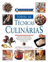 Livro - Le Cordon Bleu : Todas as técnicas culinárias -